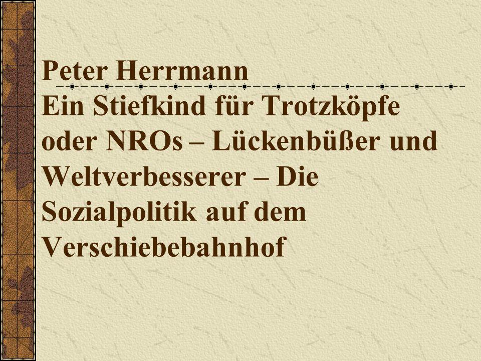 Peter Herrmann Ein Stiefkind für Trotzköpfe oder NROs – Lückenbüßer und Weltverbesserer – Die Sozialpolitik auf dem Verschiebebahnhof
