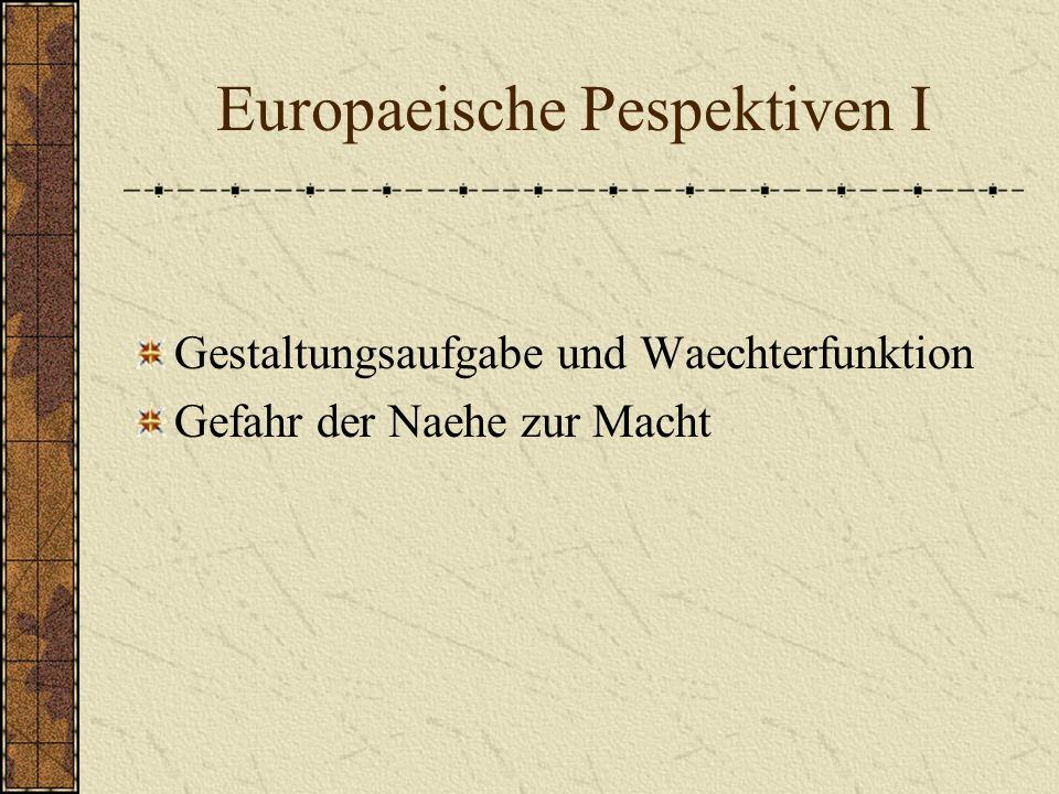 Europaeische Pespektiven I Gestaltungsaufgabe und Waechterfunktion Gefahr der Naehe zur Macht