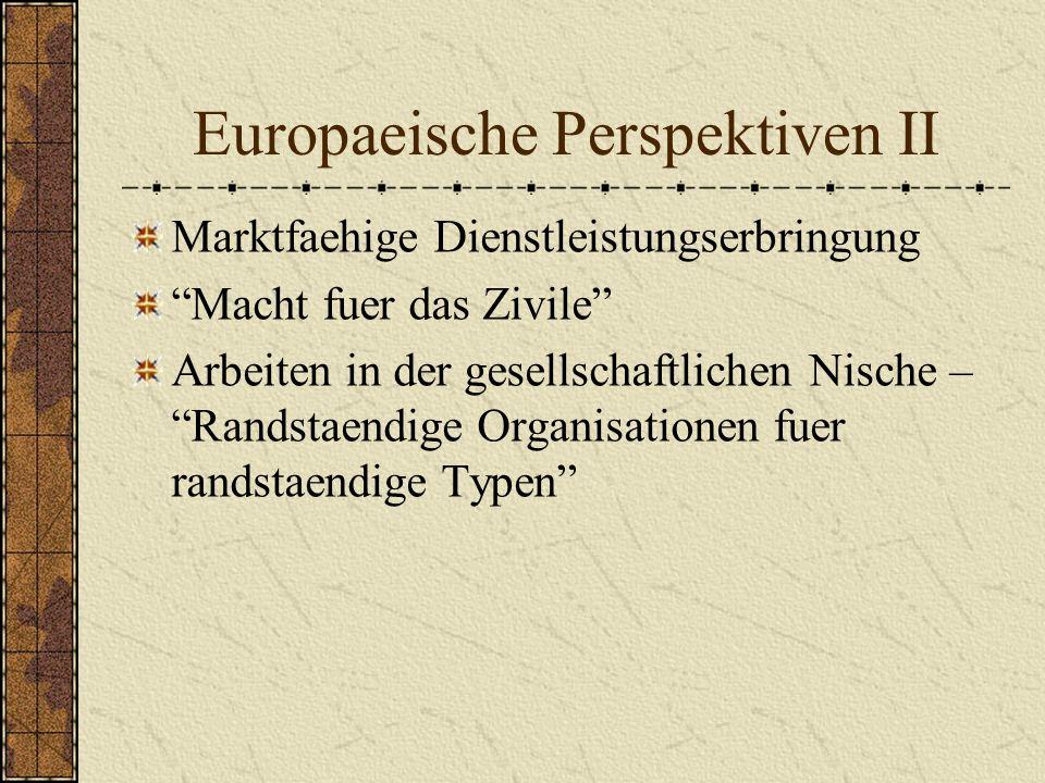 Europaeische Perspektiven II Marktfaehige Dienstleistungserbringung Macht fuer das Zivile Arbeiten in der gesellschaftlichen Nische – Randstaendige Organisationen fuer randstaendige Typen