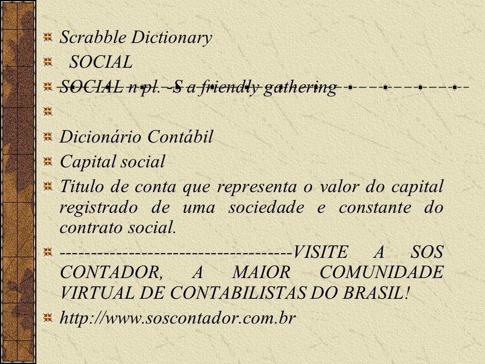 Scrabble Dictionary SOCIAL SOCIAL n pl. -S a friendly gathering Dicionário Contábil Capital social Titulo de conta que representa o valor do capital r