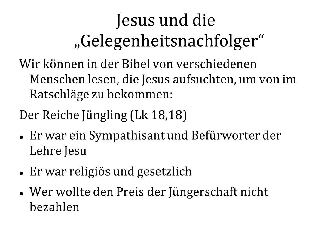 Jesus und die Gelegenheitsnachfolger Wir können in der Bibel von verschiedenen Menschen lesen, die Jesus aufsuchten, um von im Ratschläge zu bekommen: