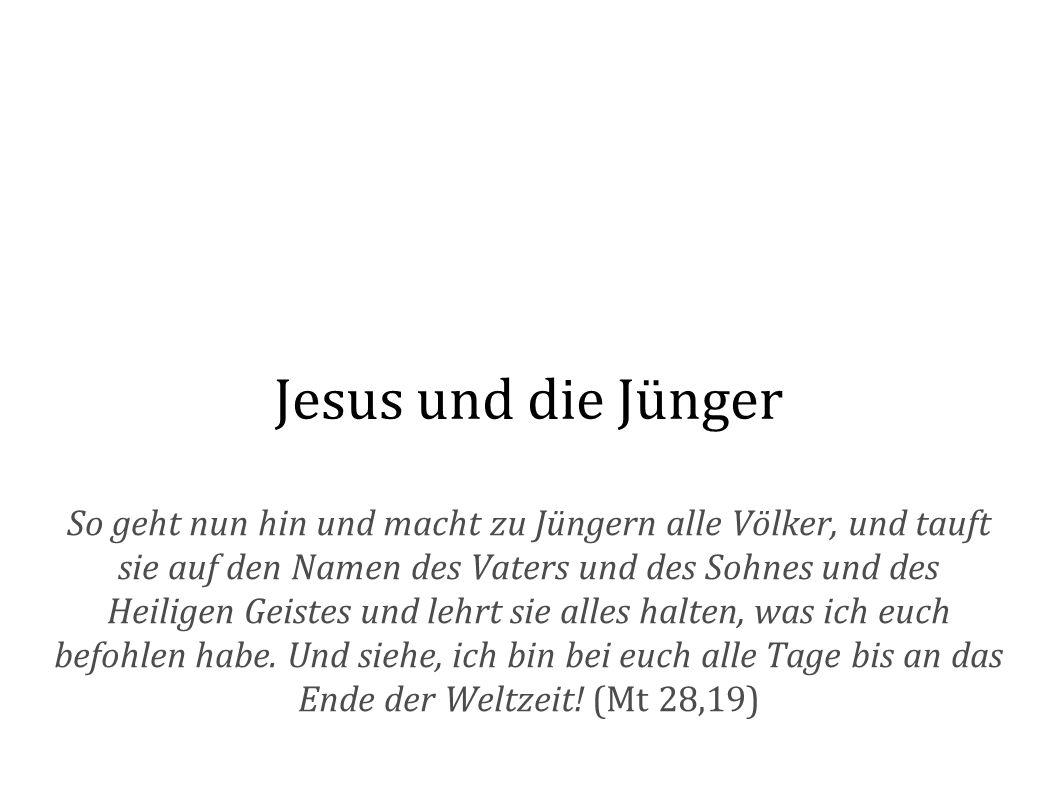 Jesus und die Jünger So geht nun hin und macht zu Jüngern alle Völker, und tauft sie auf den Namen des Vaters und des Sohnes und des Heiligen Geistes