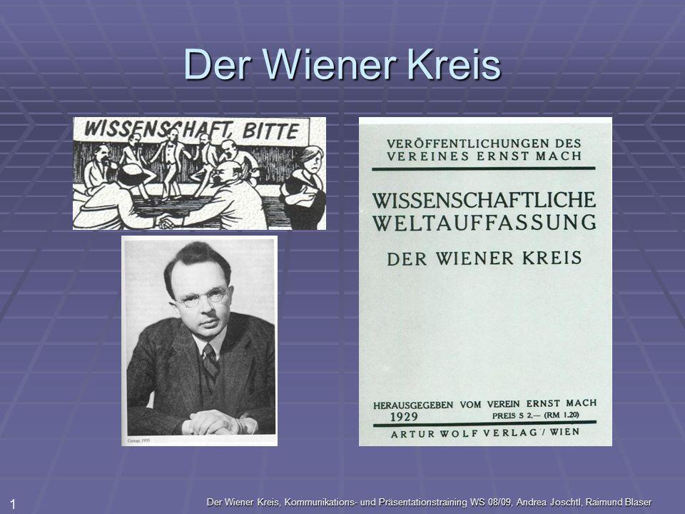 Der Wiener Kreis, Kommunikations- und Präsentationstraining WS 08/09, Andrea Joschtl, Raimund Blaser 1 Der Wiener Kreis