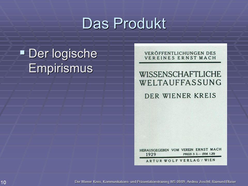 Der Wiener Kreis, Kommunikations- und Präsentationstraining WS 08/09, Andrea Joschtl, Raimund Blaser 10 Das Produkt Der logische Empirismus Der logisc