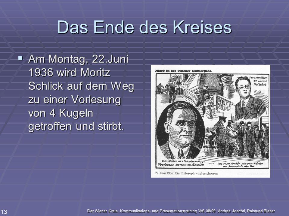 Der Wiener Kreis, Kommunikations- und Präsentationstraining WS 08/09, Andrea Joschtl, Raimund Blaser 13 Das Ende des Kreises Am Montag, 22.Juni 1936 w