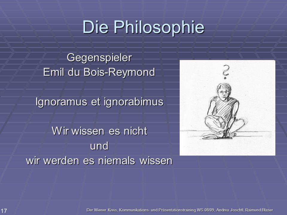 Der Wiener Kreis, Kommunikations- und Präsentationstraining WS 08/09, Andrea Joschtl, Raimund Blaser 17 Die Philosophie Gegenspieler Emil du Bois-Reym