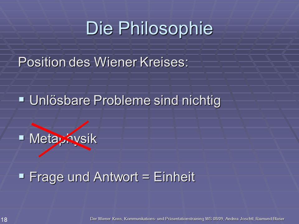 Der Wiener Kreis, Kommunikations- und Präsentationstraining WS 08/09, Andrea Joschtl, Raimund Blaser 18 Die Philosophie Position des Wiener Kreises: U