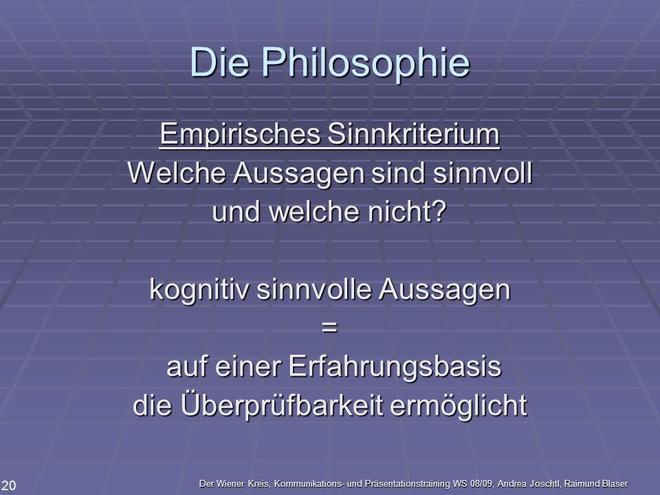 Der Wiener Kreis, Kommunikations- und Präsentationstraining WS 08/09, Andrea Joschtl, Raimund Blaser 20 Die Philosophie Empirisches Sinnkriterium Welc