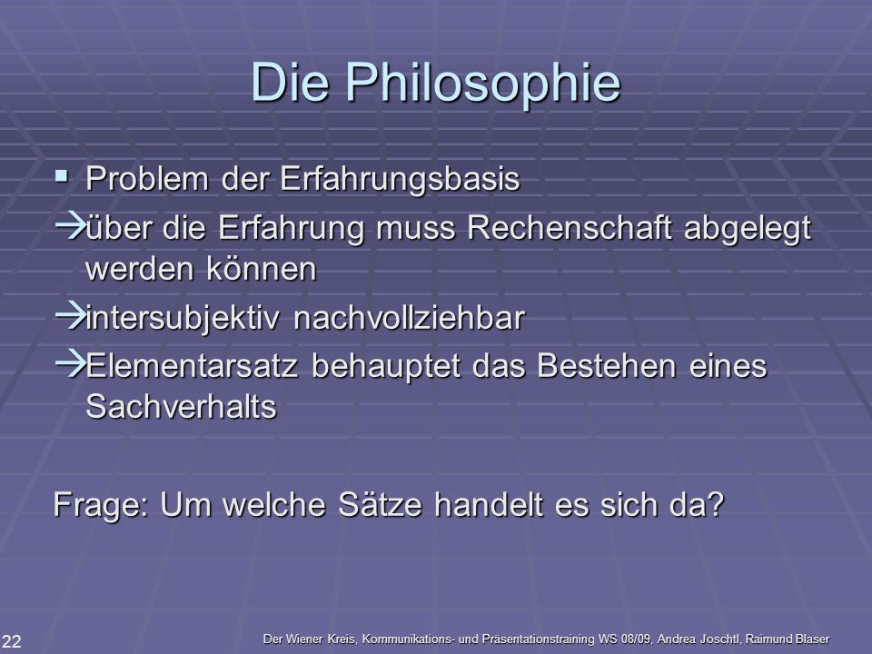 Der Wiener Kreis, Kommunikations- und Präsentationstraining WS 08/09, Andrea Joschtl, Raimund Blaser 22 Die Philosophie Problem der Erfahrungsbasis Pr