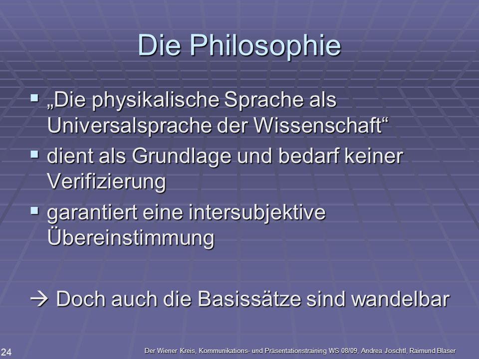 Der Wiener Kreis, Kommunikations- und Präsentationstraining WS 08/09, Andrea Joschtl, Raimund Blaser 24 Die Philosophie Die physikalische Sprache als