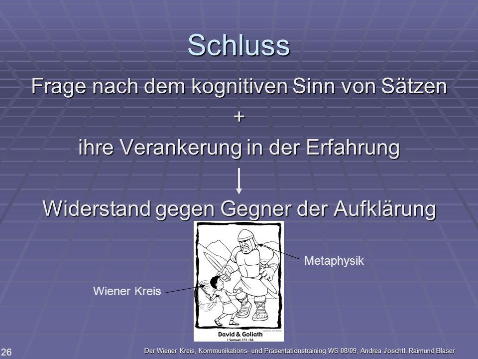 Der Wiener Kreis, Kommunikations- und Präsentationstraining WS 08/09, Andrea Joschtl, Raimund Blaser 26 Schluss Frage nach dem kognitiven Sinn von Sät