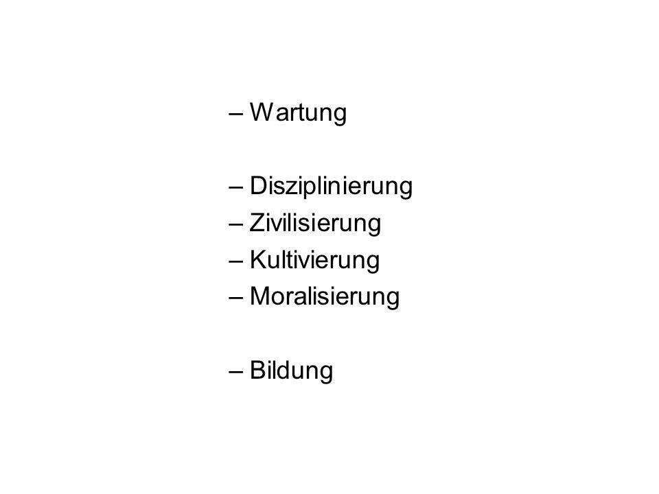 –Wartung –Disziplinierung –Zivilisierung –Kultivierung –Moralisierung –Bildung