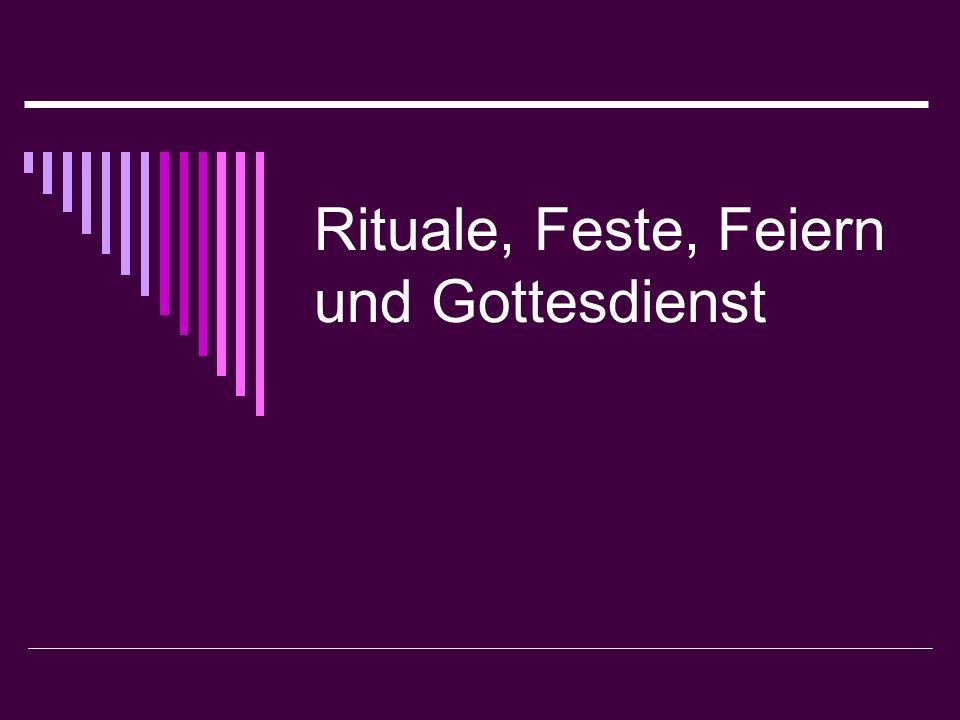 Rituale, Feste, Feiern und Gottesdienst