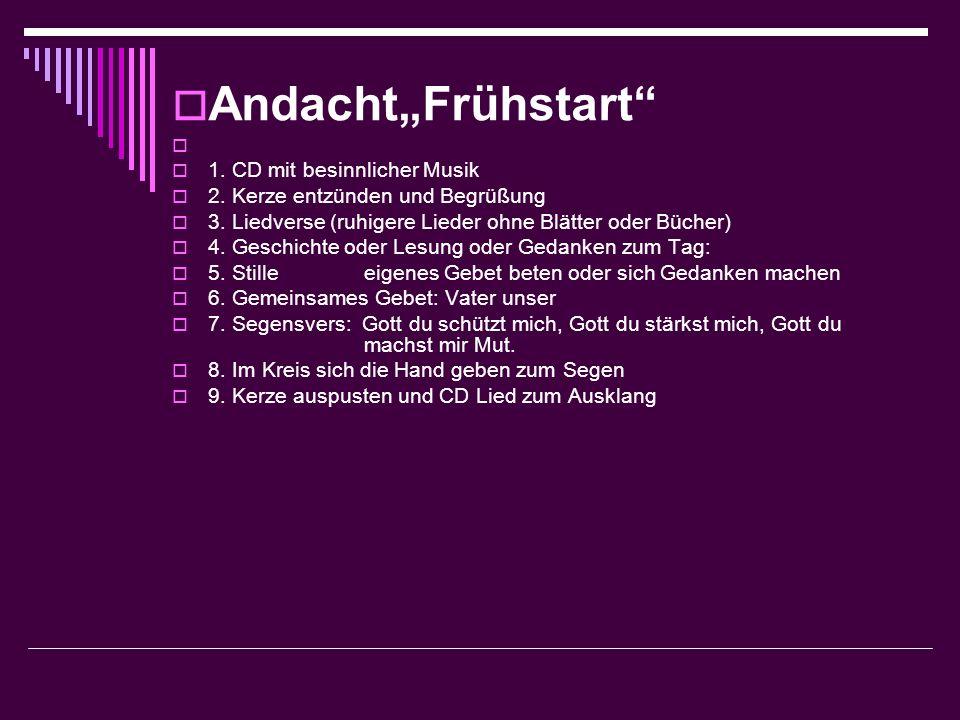 AndachtFrühstart 1.CD mit besinnlicher Musik 2. Kerze entzünden und Begrüßung 3.