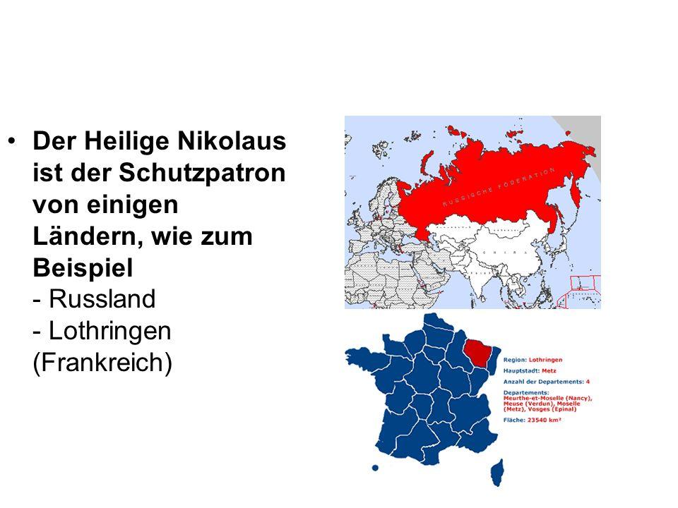 Der Heilige Nikolaus ist der Schutzpatron von einigen Ländern, wie zum Beispiel - Russland - Lothringen (Frankreich)