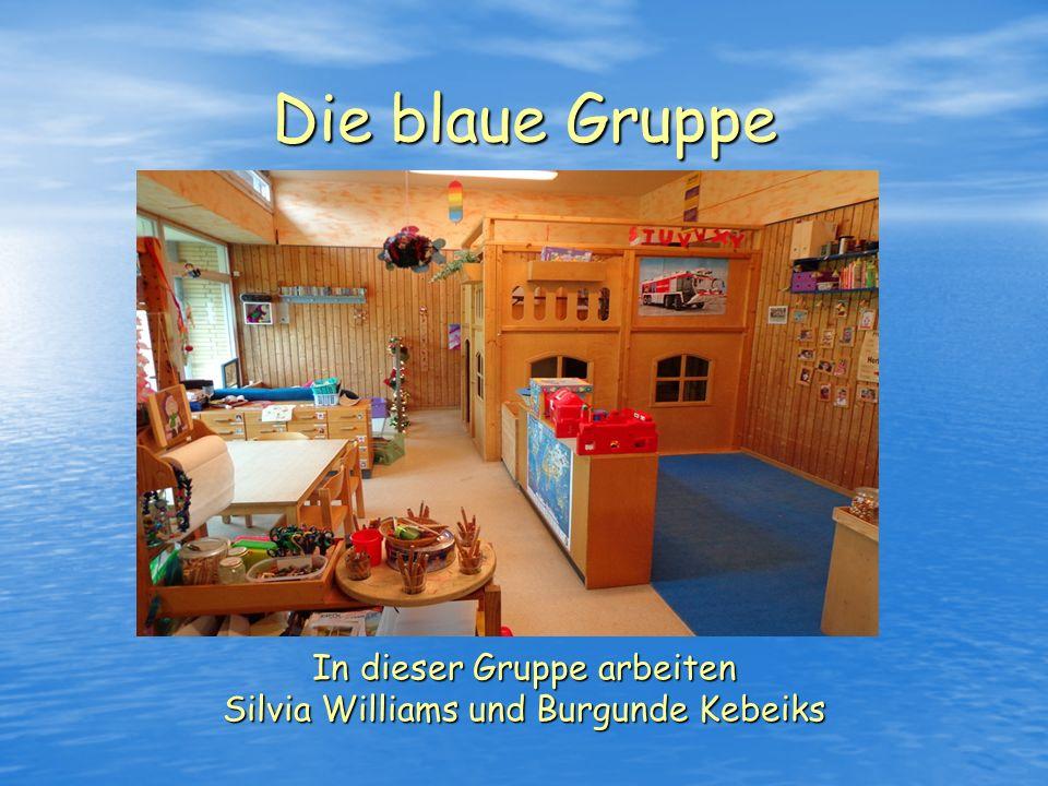 Die blaue Gruppe In dieser Gruppe arbeiten Silvia Williams und Burgunde Kebeiks
