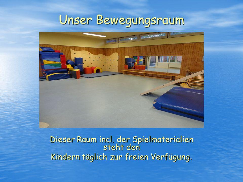 Unser Bewegungsraum Dieser Raum incl. der Spielmaterialien steht den Kindern täglich zur freien Verfügung.