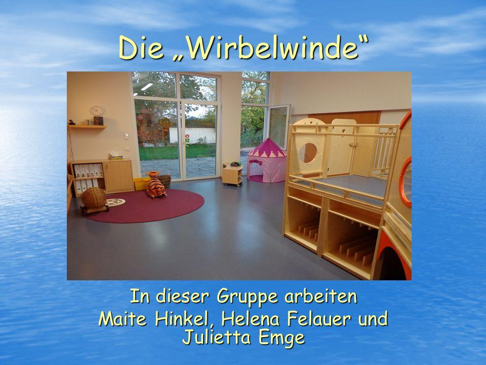 Die Wirbelwinde In dieser Gruppe arbeiten Maite Hinkel, Helena Felauer und Julietta Emge
