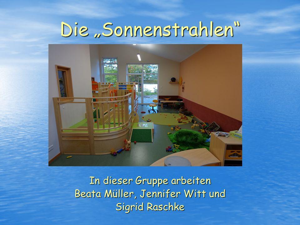 Die Sonnenstrahlen In dieser Gruppe arbeiten Beata Müller, Jennifer Witt und Sigrid Raschke
