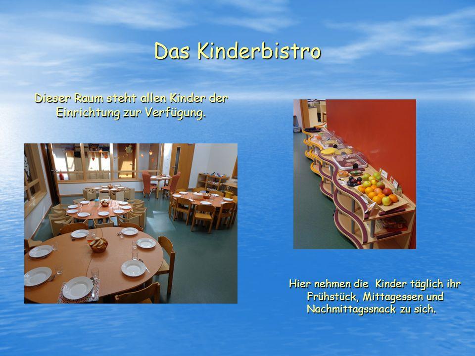 Das Kinderbistro Dieser Raum steht allen Kinder der Einrichtung zur Verfügung. Hier nehmen die Kinder täglich ihr Frühstück, Mittagessen und Nachmitta