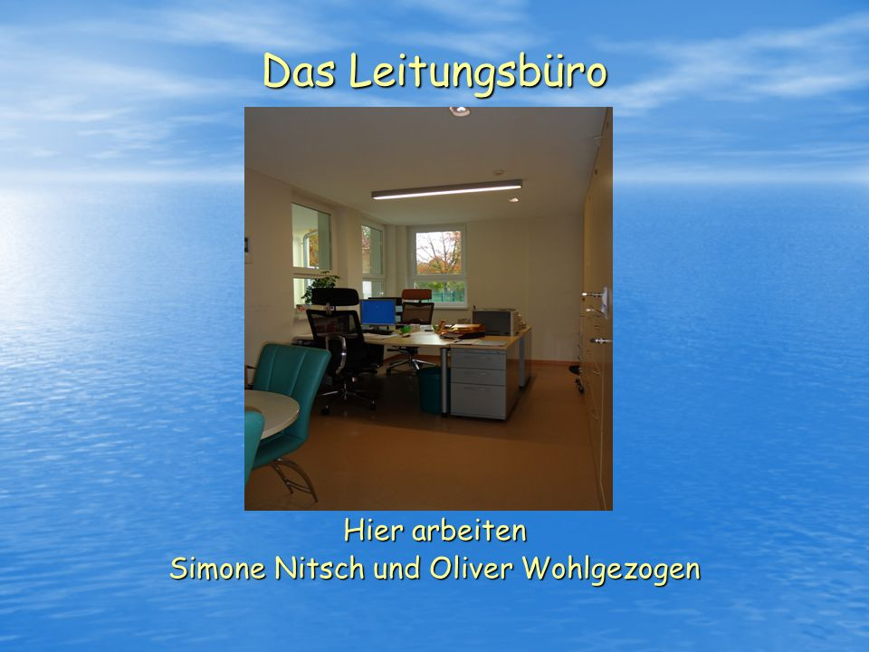 Das Leitungsbüro Hier arbeiten Simone Nitsch und Oliver Wohlgezogen