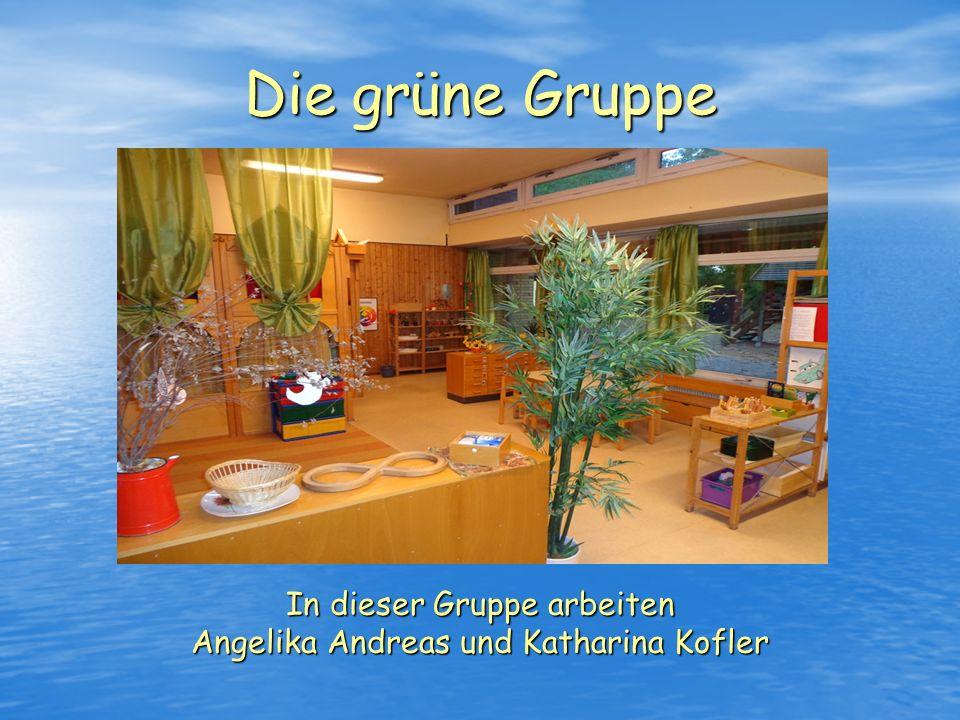 Die grüne Gruppe In dieser Gruppe arbeiten Angelika Andreas und Katharina Kofler