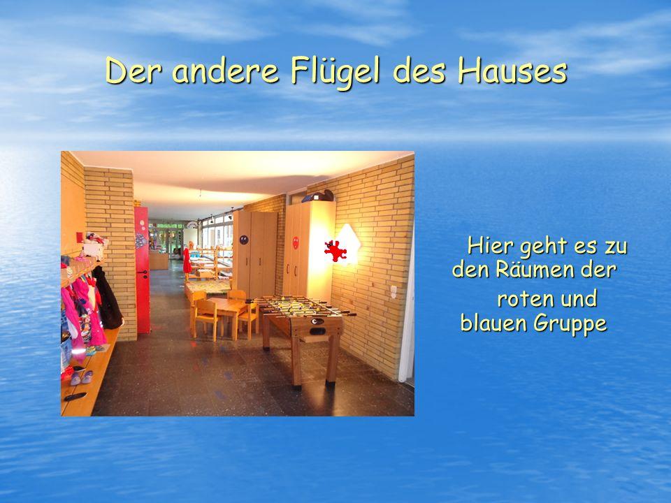 Der andere Flügel des Hauses Hier geht es zu den Räumen der Hier geht es zu den Räumen der roten und blauen Gruppe roten und blauen Gruppe