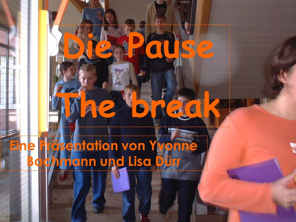Und was machen anständige Schüler in der Pause ??? And what are good pupils doing?