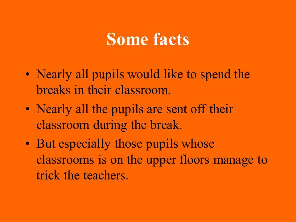 Hier ein paar Fakten: Fast alle Schüler wollen in den Klassenzimmern bleiben. Eben so viele Schüler werden Tag für Tag in der Pause des Klassenzimmers