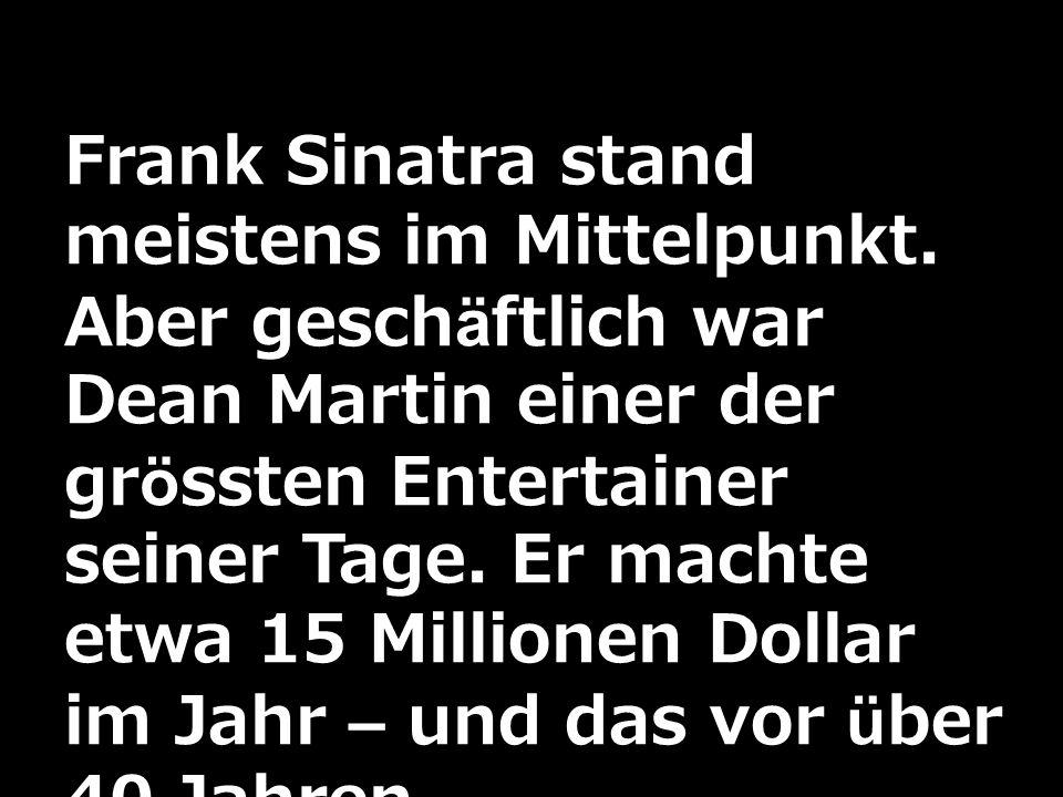Frank Sinatra stand meistens im Mittelpunkt. Aber geschäftlich war Dean Martin einer der grössten Entertainer seiner Tage. Er machte etwa 15 Millionen