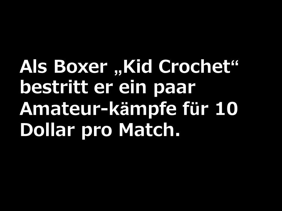 Als Boxer Kid Crochet bestritt er ein paar Amateur-kämpfe für 10 Dollar pro Match.