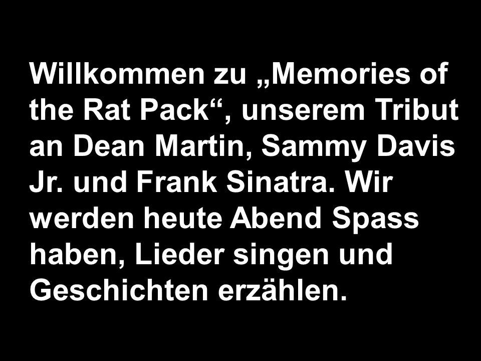 Willkommen zu Memories of the Rat Pack, unserem Tribut an Dean Martin, Sammy Davis Jr. und Frank Sinatra. Wir werden heute Abend Spass haben, Lieder s