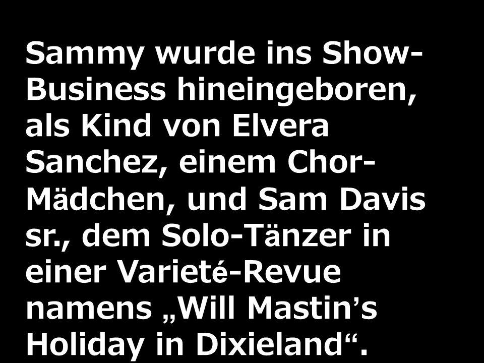 Sammy wurde ins Show- Business hineingeboren, als Kind von Elvera Sanchez, einem Chor- Mädchen, und Sam Davis sr., dem Solo-Tänzer in einer Varieté-Re