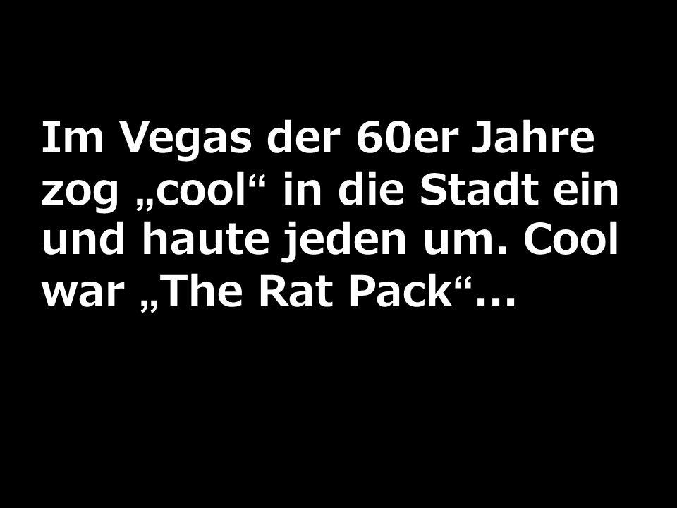 Im Vegas der 60er Jahre zog cool in die Stadt ein und haute jeden um. Cool war The Rat Pack...