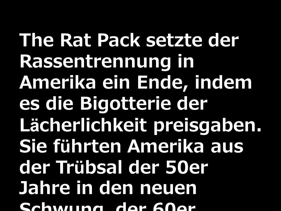 The Rat Pack setzte der Rassentrennung in Amerika ein Ende, indem es die Bigotterie der Lächerlichkeit preisgaben. Sie führten Amerika aus der Trübsal