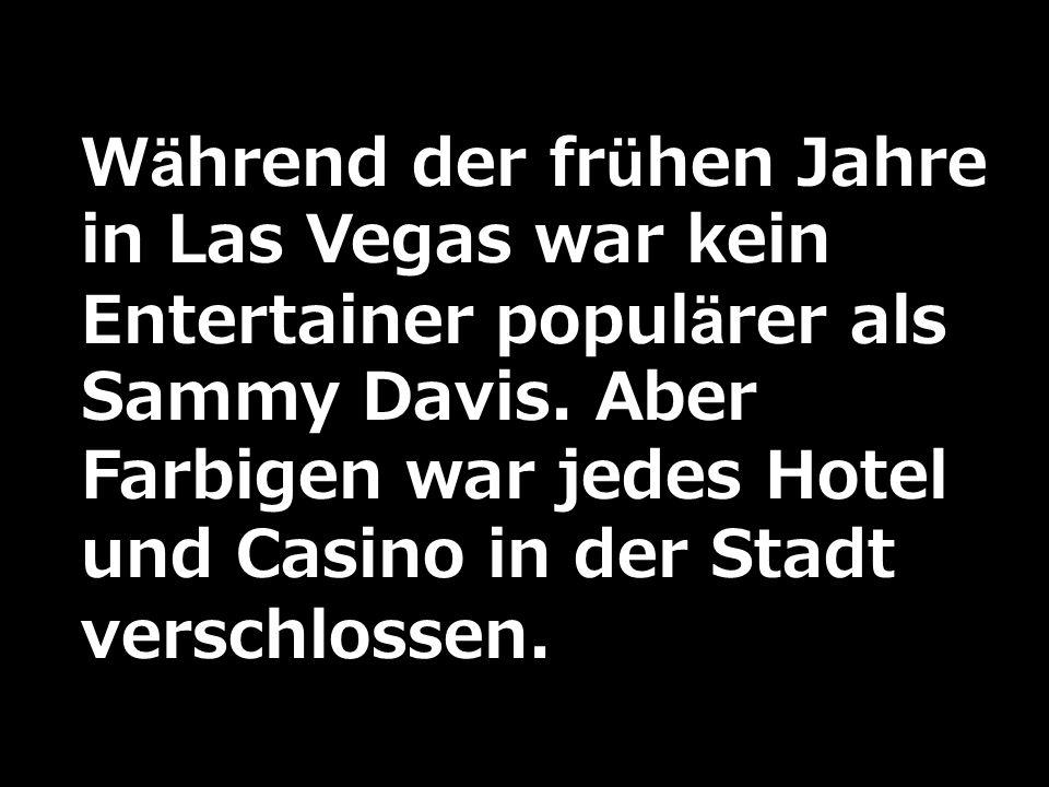 Während der frühen Jahre in Las Vegas war kein Entertainer populärer als Sammy Davis. Aber Farbigen war jedes Hotel und Casino in der Stadt verschloss