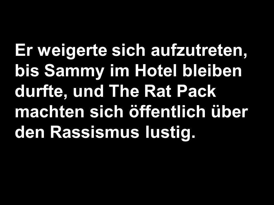 Er weigerte sich aufzutreten, bis Sammy im Hotel bleiben durfte, und The Rat Pack machten sich öffentlich über den Rassismus lustig.