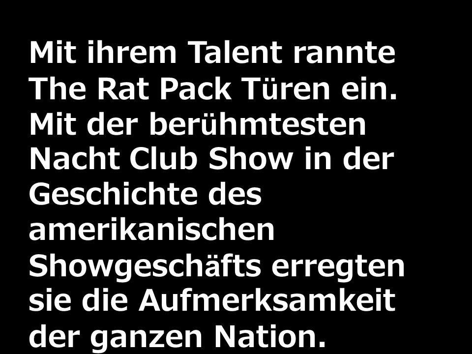 Mit ihrem Talent rannte The Rat Pack Türen ein. Mit der berühmtesten Nacht Club Show in der Geschichte des amerikanischen Showgeschäfts erregten sie d