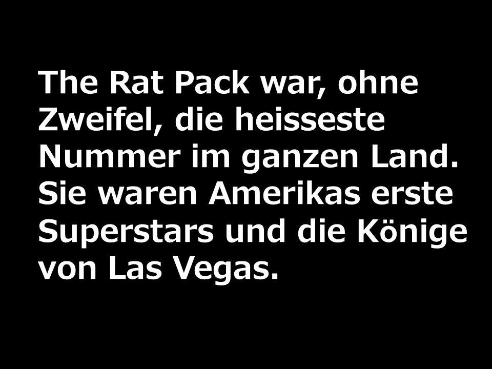 The Rat Pack war, ohne Zweifel, die heisseste Nummer im ganzen Land. Sie waren Amerikas erste Superstars und die Könige von Las Vegas.