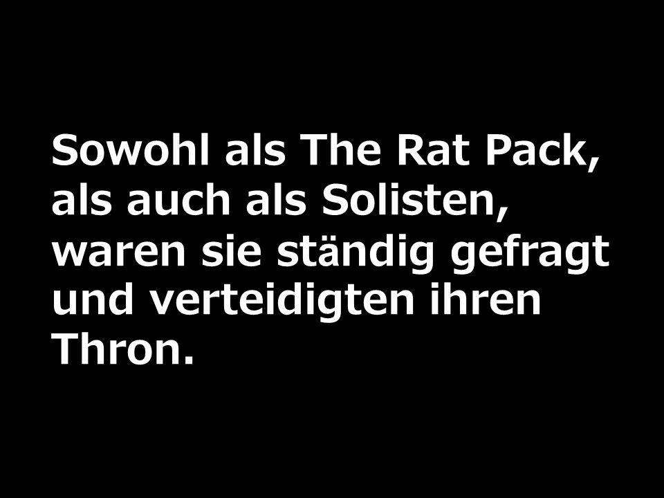 Sowohl als The Rat Pack, als auch als Solisten, waren sie ständig gefragt und verteidigten ihren Thron.