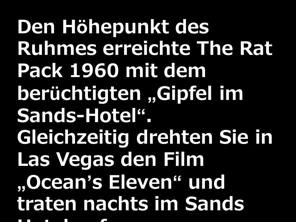 Den Höhepunkt des Ruhmes erreichte The Rat Pack 1960 mit dem berüchtigten Gipfel im Sands-Hotel. Gleichzeitig drehten Sie in Las Vegas den FilmOceans