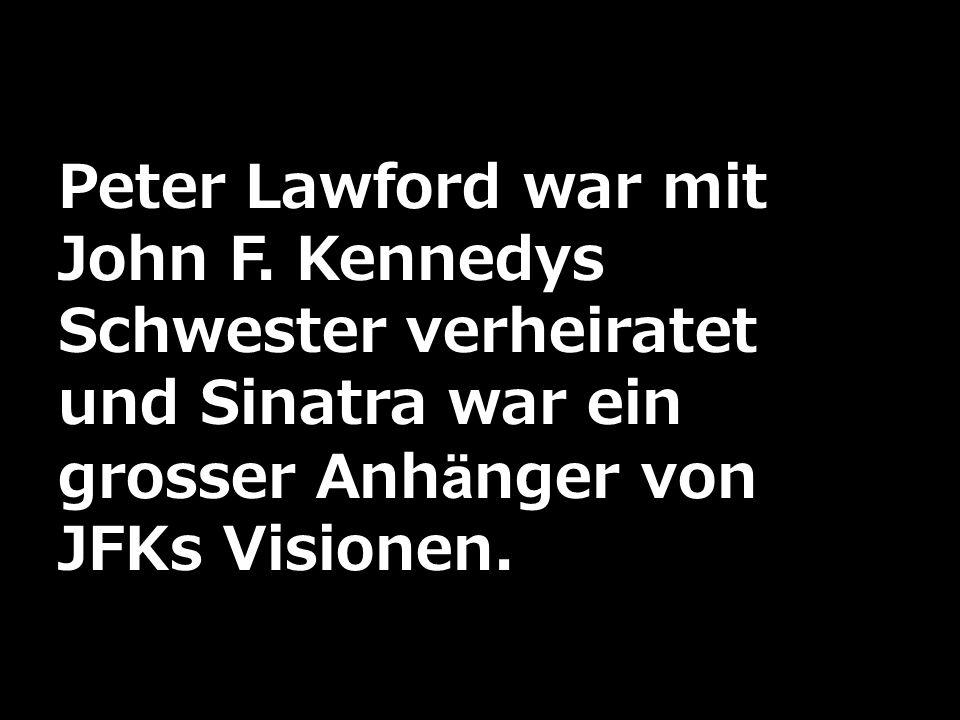 Peter Lawford war mit John F. Kennedys Schwester verheiratet und Sinatra war ein grosser Anhänger von JFKs Visionen.