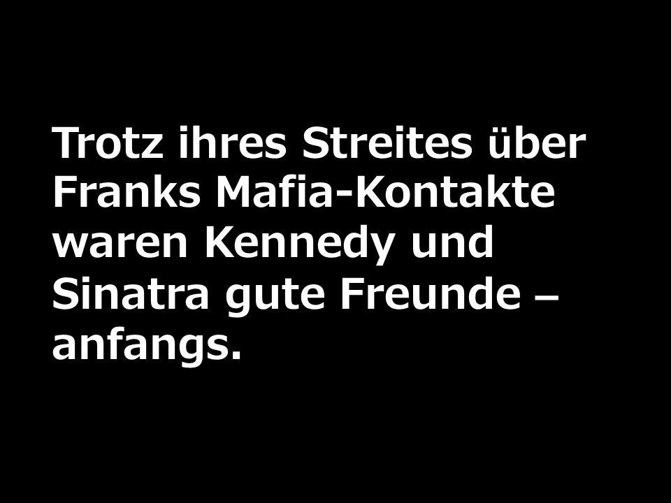 Trotz ihres Streites über Franks Mafia-Kontakte waren Kennedy und Sinatra gute Freunde – anfangs.
