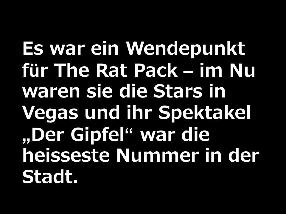 Es war ein Wendepunkt für The Rat Pack – im Nu waren sie die Stars in Vegas und ihr SpektakelDer Gipfel war die heisseste Nummer in der Stadt.