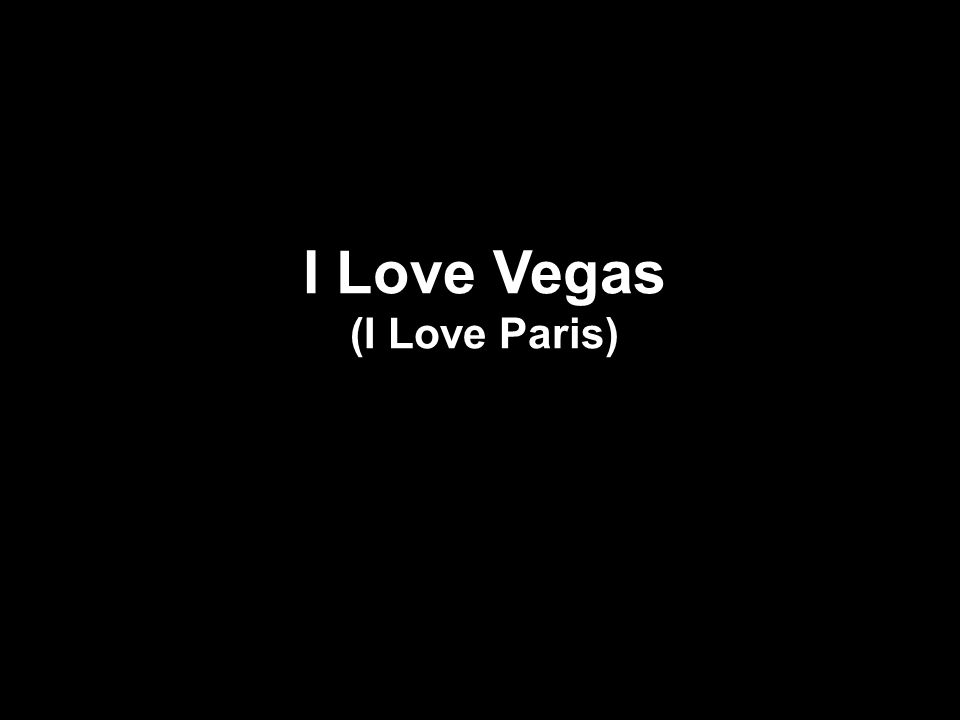 I Love Vegas (I Love Paris)