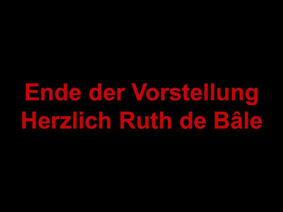 Ende der Vorstellung Herzlich Ruth de Bâle