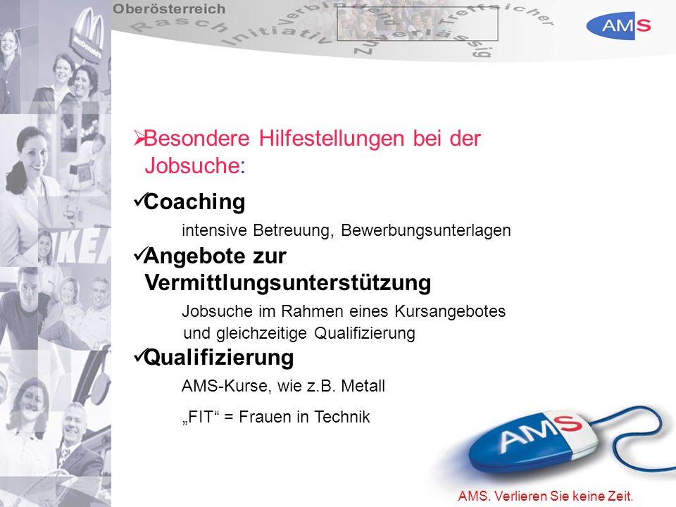 AMS. Verlieren Sie keine Zeit. Besondere Hilfestellungen bei der Jobsuche: Coaching intensive Betreuung, Bewerbungsunterlagen Angebote zur Vermittlung