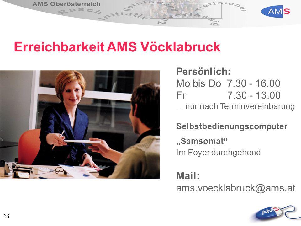 26 Persönlich: Mo bis Do 7.30 - 16.00 Fr 7.30 - 13.00... nur nach Terminvereinbarung Selbstbedienungscomputer Samsomat Im Foyer durchgehend Mail: ams.