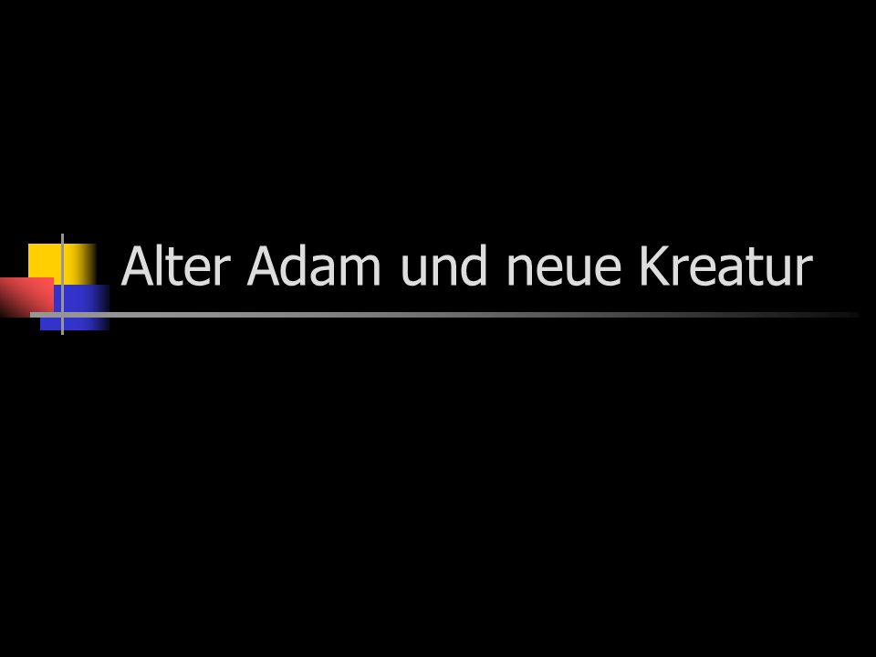 Alter Adam und neue Kreatur