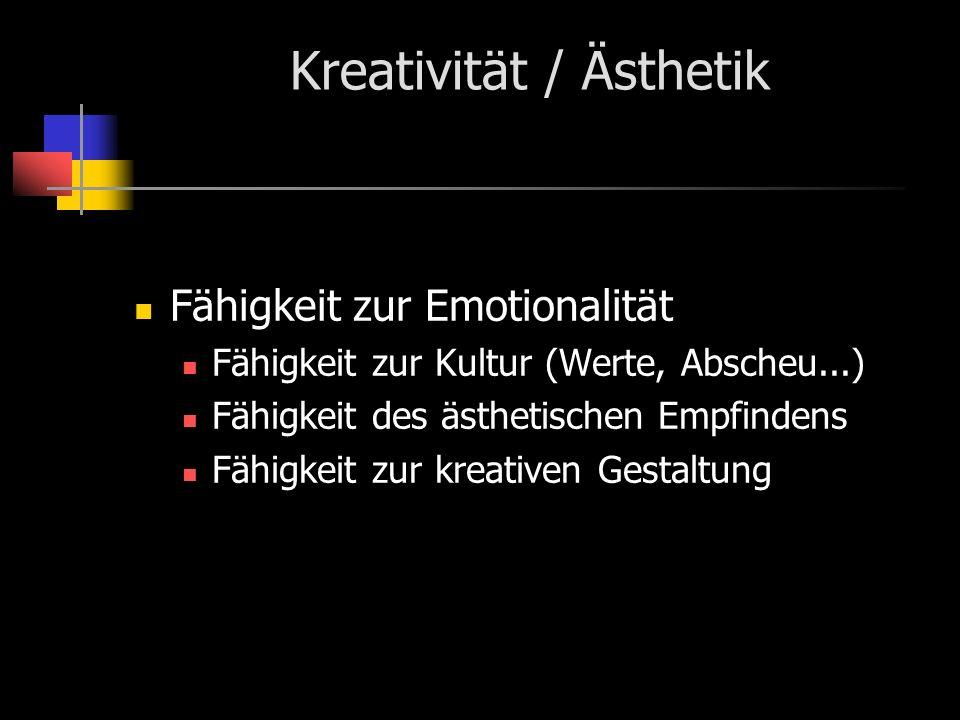 Kreativität / Ästhetik Fähigkeit zur Emotionalität Fähigkeit zur Kultur (Werte, Abscheu...) Fähigkeit des ästhetischen Empfindens Fähigkeit zur kreativen Gestaltung